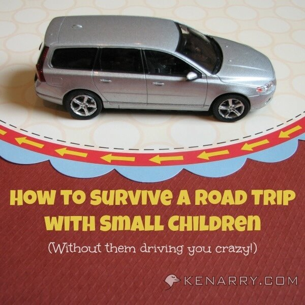 Road Trips with Small Children: 10 Tips for Survival - Kenarry.com