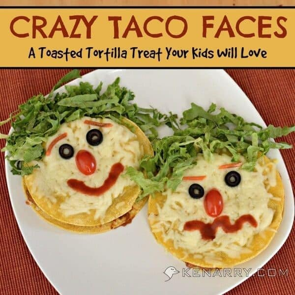 Crazy Taco Faces: A Toasted Tortilla Treat Your Kids Will Love - Tacos for toddlers Kenarry.com