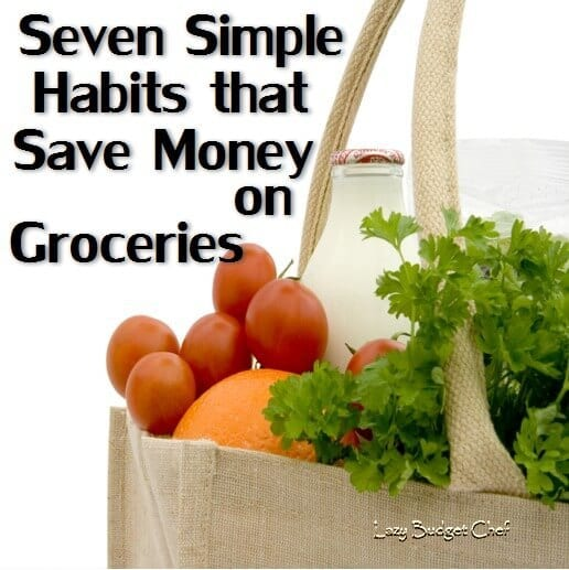 7 Easy Grocery Shopping Habits that Save Money - Lazy Budget Chef featured on Ideas for the Home by Kenarry®