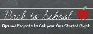 Back to School Tips and Projects