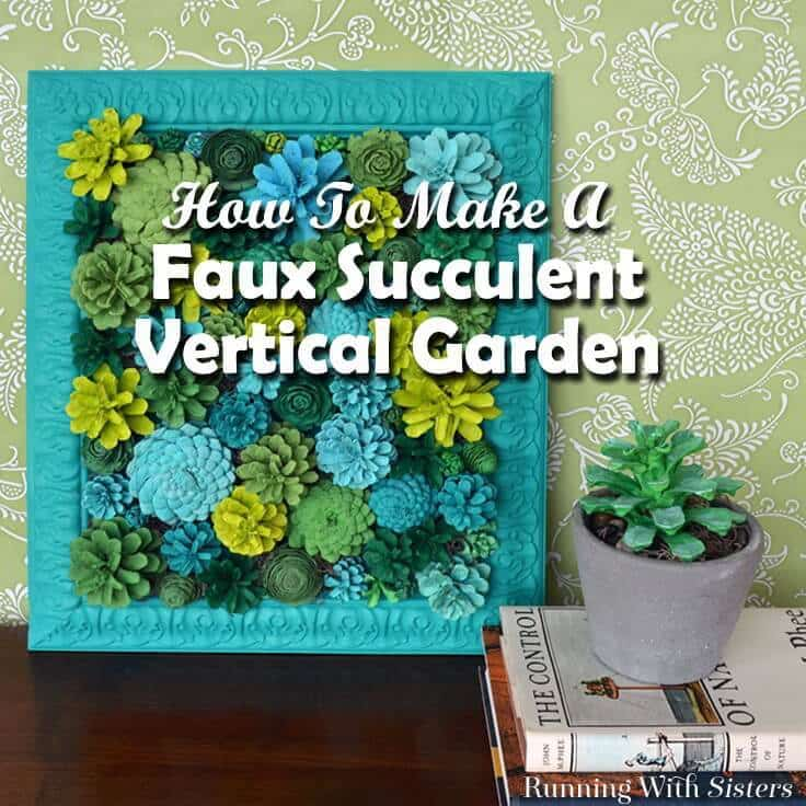 How to make a faux succulent vertical garden. Paint pinecones to look like succulents.