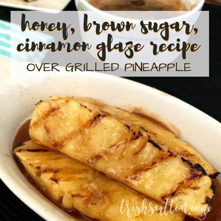 Honey, Brown Sugar, Cinnamon Glaze Recipe; Grilled Pineapple by TrishSutton.com
