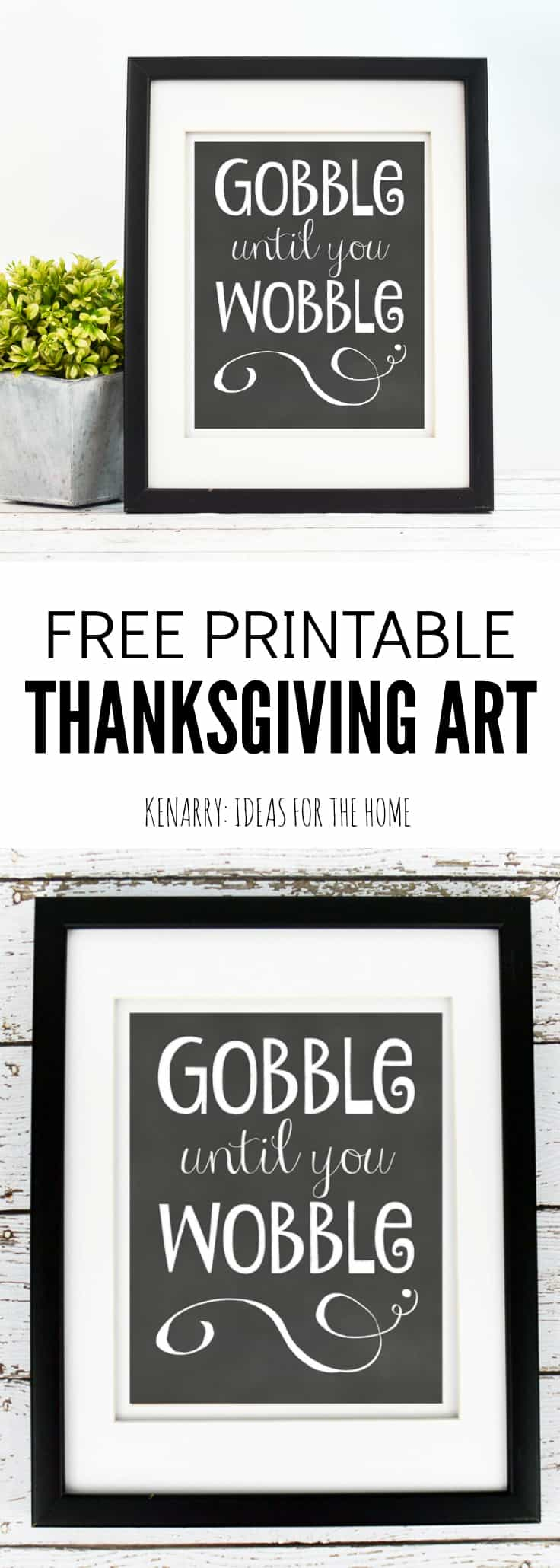 Eat, drink and be festive with this beautiful black and white Thanksgiving decor in your kitchen or dining room. This free printable art from Kenarry.com will encourage you to Gobble Until You Wobble. #thanksgiving #freeprintable #fall #thanksgivingdecor #falldecor #kenarry