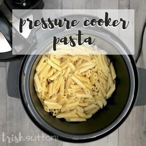 Pressure Cooker Pasta; TrishSutton.com