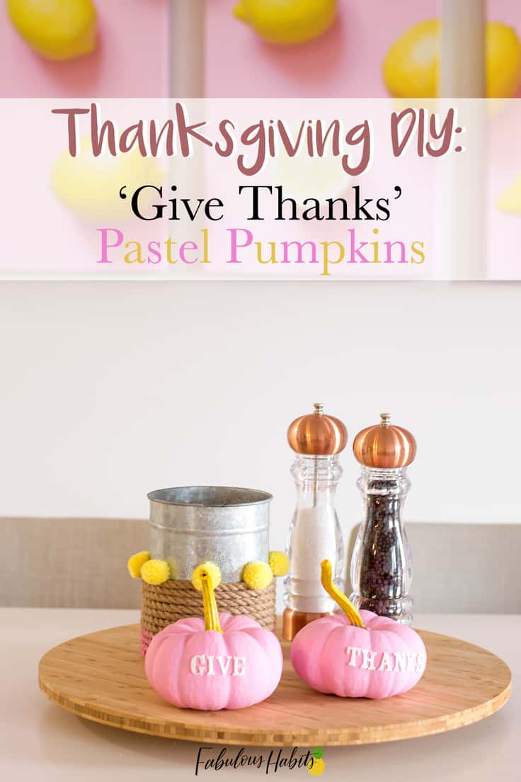 These DIY Give Thanks Pumpkins are an easy no carve pumpkin decoration that give your Thanksgiving tablescape that touch of pastel it deserves! Add the final touch to your decorating with these pumpkins as your table centerpiece! #thanksgiving #thanksgivingtablescape #kenarry